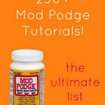 250+ Mod Podge Craft Tutorials!