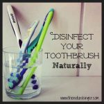 Disinfect Your Toothbrush Naturally