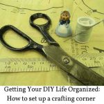 Getting Your DIY Life Organized: How to set up a crafting corner