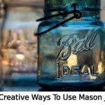 50 Creative Ways To Use Mason Jars