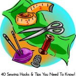 40 Sewing Hacks & Tips You Need To Know!