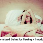 Herb-Infused Balms for Healing + Headaches