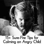15+ Sure-Fire Tips for Calming an Angry Child