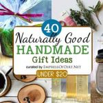 40 Naturally Good Handmade Gifts {$20 or Less}