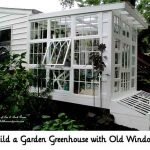 Build a Garden Greenhouse with Old Windows