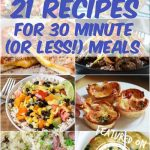 21 Recipes For 30 Minute Meals!