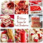 8 Delicious Recipes for Fresh Strawberries
