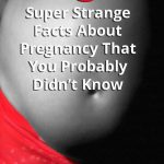 Fact of the day: 13 Super Strange Facts About Pregnancy That You Probably Didn't Know