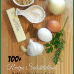 100+ Recipe Substitutions – Replacements