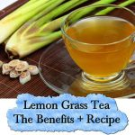 Lemon Grass Tea – The Benefits + Recipe