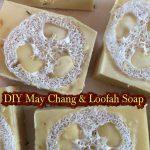 DIY May Chang and Loofah Soap