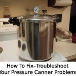 How To Fix-Troubleshoot Your Pressure Canner Problems