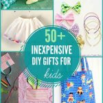 50+ Inexpensive DIY Gifts for Kids