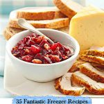 35 Fantastic Freezer Recipes