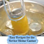 Easy Recipes for the Novice Home Canner