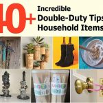 40+ Incredible Double-Duty Tips For Household Items