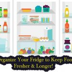 Organize Your Fridge to Keep Food Fresher & Longer!