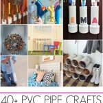 40+ PVC Pipe Crafts