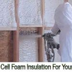 Closed Cell Foam Insulation For Your Home