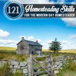 121 Homesteading Skills for the Modern Day Homesteader