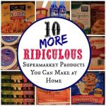 10 MORE Supermarket Products You Can Make at Home