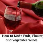 How to Make Fruit, Flower, and Vegetable Wines