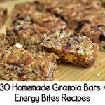 30 Homemade Granola Bars + Energy Bites Recipes