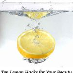 Ten Lemon Hacks for Your Beauty