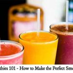Smoothies 101 – How to Make the Perfect Smoothie!