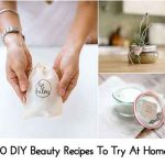 10 DIY Beauty Recipes To Try At Home