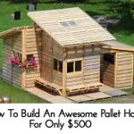 How To Build An Awesome Pallet House For Only $500