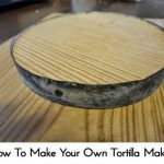 How To Make Your Own Tortilla Maker
