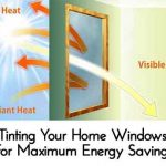 Tinting Your Home Windows For Maximum Energy Savings