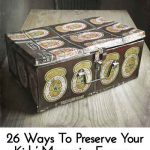 26 Ways To Preserve Your Kids' Memories Forever