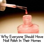 Why Everyone Should Have Nail Polish In Their Homes