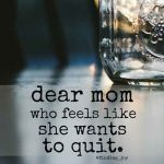 Dear Mom Who Feels Like She Wants To Quit