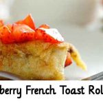Strawberry French Toast Roll Ups