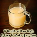 17 Benefits of Bone Broth & How To Make Your Own