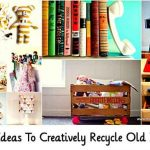 54+ Ideas To Creatively Recycle Old Items