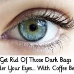 Get Rid Of Those Dark Bags Under Your Eyes… With Coffee Beans!