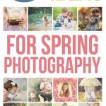 50 Tips & Ideas for Spring Photography